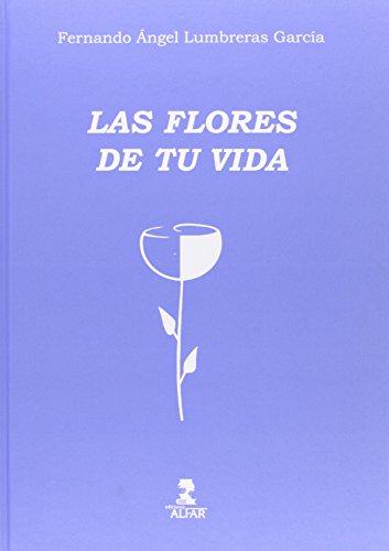 Las flores de tu vida por Fernando Ángel Lumbreras García