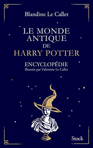Le monde antique de Harry Potter: Encyclopédie illustrée par Valentine Le Callet
