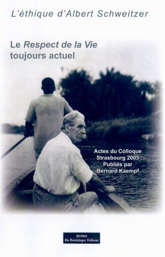 Le Respect de la Vie toujours actuel : L'éthique d'Albert Schweitzer