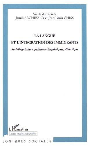 La langue et l'intégration des immigrants : Sociolinguistique, politique linguistiques, didactique par Collectif
