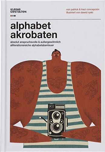 Alphabetakrobaten: Absolut anspruchsvolle außergewöhnlich alliterationsreiche Alphabetabenteuer