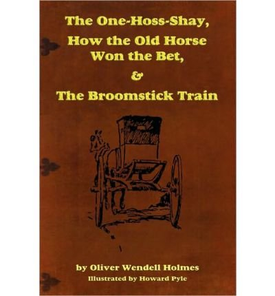 (THE ONE-HOSS-SHAY, HOW THE OLD HORSE WON THE BET, & THE BROOMSTICK TRAIN) BY Holmes, Sr. Oliver Wendell(Author)Paperback on (12 , 2009)