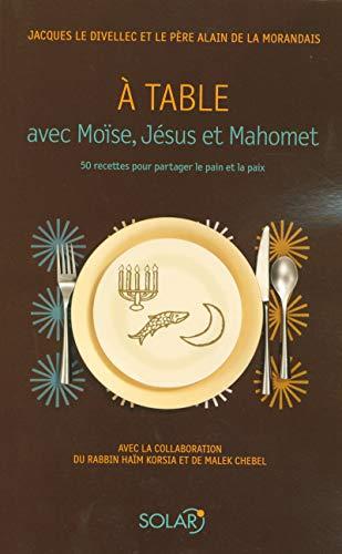 A table avec Moïse, Jésus et Mahomet par Jacques LE DIVELLEC, Alain MAILLARD DE LA MORANDAIS