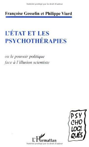 L'Etat et les psychothérapies : Ou le pouvoir politique face à l'illusion scientiste par Françoise Gosselin, Philippe Viard