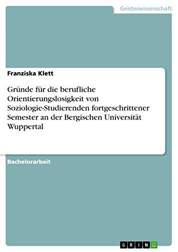 Gründe für die berufliche Orientierungslosigkeit von Soziologie-Studierenden fortgeschrittener Semester an der Bergischen Universität Wuppertal