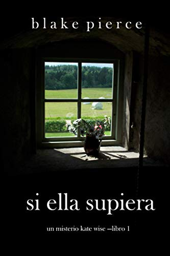 Si Ella Supiera (Un Misterio Kate Wise —Libro 1) por Blake Pierce