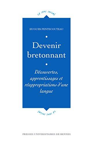 Devenir bretonnant: Dcouvertes, apprentissages et rappropriations d'une langue