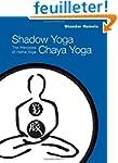 Shadow Yoga, Chaya Yoga: The Principl...