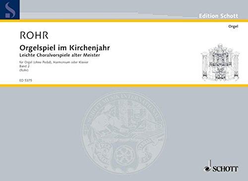 Orgelspiel im Kirchenjahr: Leichte Choralvorspiele alter Meister. Band 2. Orgel (ohne Pedal), Harmonium oder Klavier. (Edition Schott)