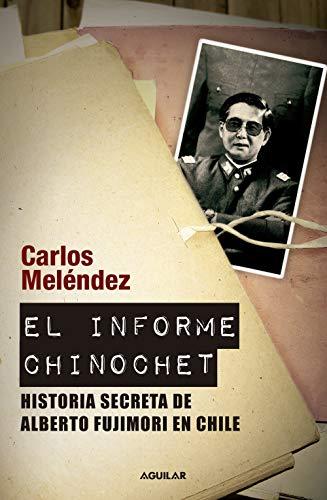 El informe Chinochet: Historia secreta de Alberto Fujimori en Chile por Carlos Meléndez