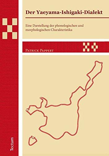 Der Yaeyama-Ishigaki-Dialekt: Eine Darstellung der phonologischen und morphologischen Charakteristika (Wissenschaftliche Beiträge aus dem Tectum Verlag/Ethnologie)