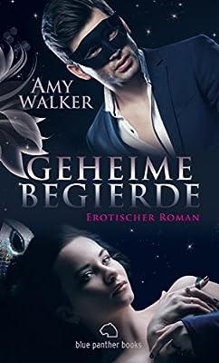 Geheime Begierde | Erotischer Roman: Wenn der eigene Mann den Seitensprung erlaubt ... (Amy Walker Bücher)