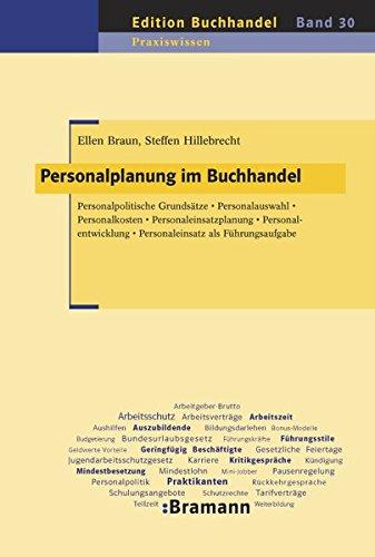 Personalplanung im Buchhandel: Personalpolitische Grundsätze - Personalauswahl - Personalkosten - Personaleinsatzplanung - Personalentwicklung - Personaleinsatz als Führungsaufgabe
