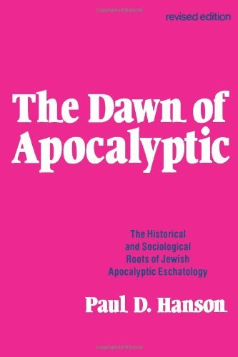 The Dawn of the Apocalyptic: Historical and Sociological Roots of Jewish Apocalyptic Eschatology (English Edition)