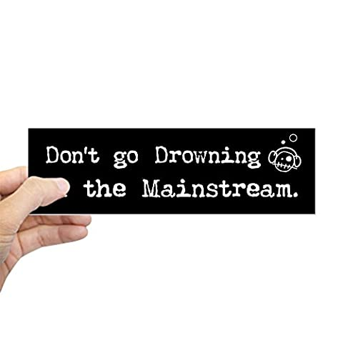 CafePress - Drowning In The Mainstream Bumper Sticker - 10
