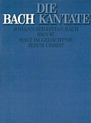 Bach: Halt im Gedächtnis Jesum Christ (BWV 67). Partitur