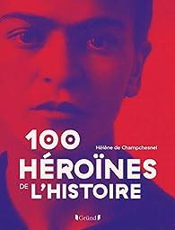 100 héroïnes de l'Histoire par Hélène de Champchesnel