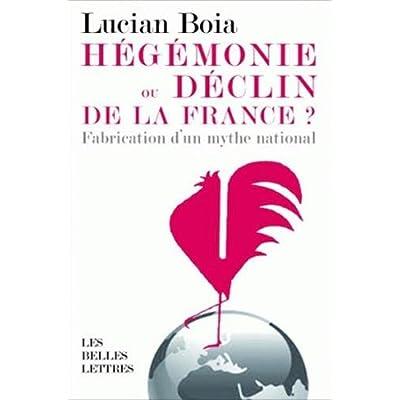 Hégémonie ou déclin de la France ?: La fabrication d'un mythe national