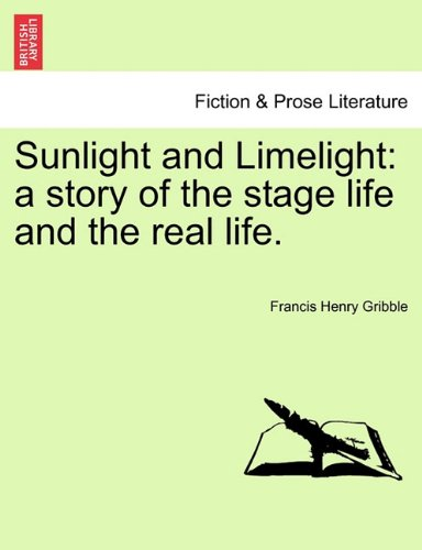 Sunlight and Limelight: a story of the stage life and the real life.