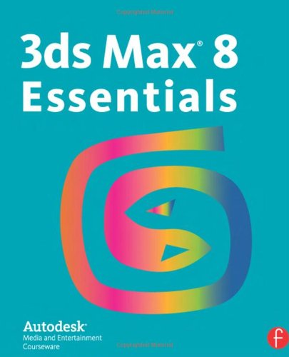 3ds Max 8 Essentials. Autodesk Media and Entertainment Courseware -