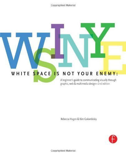White Space is Not Your Enemy: A Beginner's Guide to Communicating Visually through Graphic, Web & Multimedia Design by Golombisky, Kim, Hagen, Rebecca (2013) Paperback