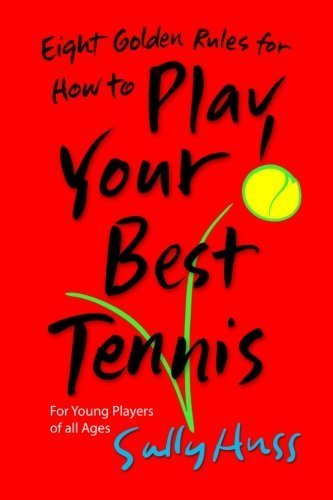 Eight Golden Rules for How to Play Your Best Tennis by Sally Huss (2012-04-30)