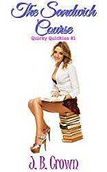 The Sandwich Course (Quirky Quickies Book 1)
