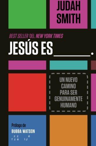 Jesus Es ___.: Un Nuevo Camino Para Ser Genuinamente Humano