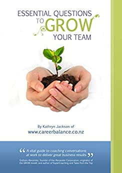 Essential Questions to GROW Your Team: A toolkit of Coaching Conversations for Leaders & Managers by [Jackson, Kathryn]