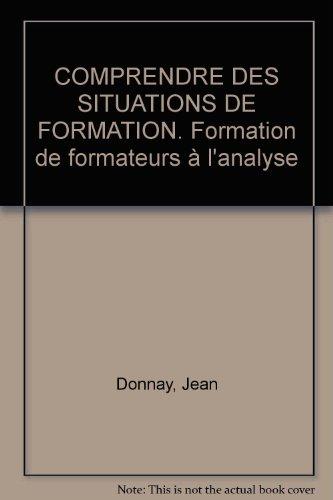 COMPRENDRE DES SITUATIONS DE FORMATION. Formation de formateurs à l'analyse par Jean Donnay, Evelyne Charlier