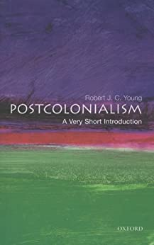 Postcolonialism: A Very Short Introduction (Very Short Introductions) by [Young, Robert J. C.]