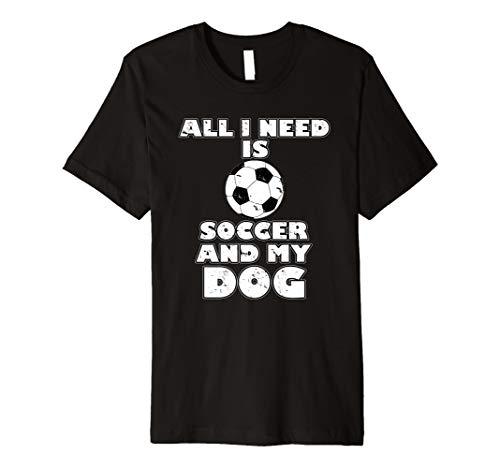 Alles Was Ich Brauche Ist Fußball und Mein Hund T-Shirt