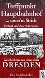 """Treffpunkt Hauptbahnhof... unter'm Strick - Einkauf auf Nase"""" bei Renner. Geschichten aus dem alten Dresden - Uwe Schieferdecker"""