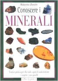 Conoscere i minerali. Teoria e pratica per chi vuole capire il suolo terrestre e scoprire i suoi gioielli