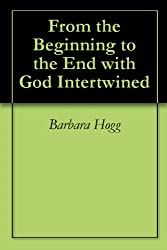 From the Beginning to the End with God Intertwined