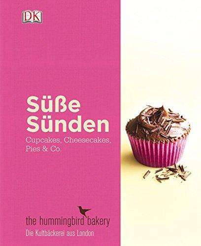 Süße Sünden – Cupcakes, Cheesecakes, Pies & Co.: Die besten Rezepte aus der Londoner Kultbäckerei