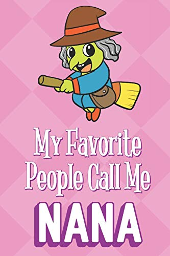 My Favorite People Call Me Nana: Halloween Witch Funny Cute Mother's Day Journal Notebook From Sons Daughters Girls and Boys of All Ages. Great Gift ... New Parents Moms To Be and Anyone In Between