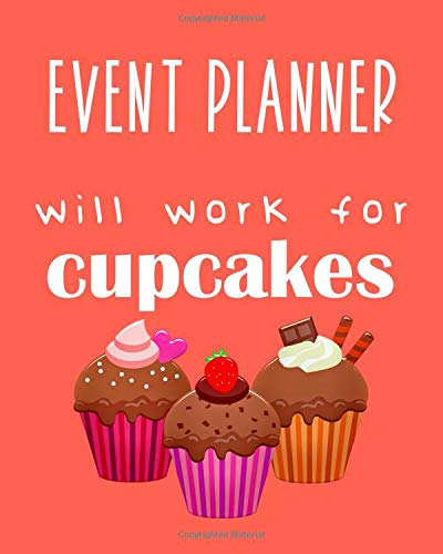 Event planner - will work for cupcakes: Calendar 2019, Monthly & Weekly Planner Jan. - Dec. 2019