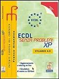 ECDL senza problemi XP. Con raccoglitore Syllabus 4.0. Per le Scuole superiori. Con CD-ROM