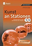 Kunst an Stationen 9/10: Übungsmaterial zu den Kernthemen des Lehrplans, Klasse 9/10 (Stationentraining Sekundarstufe Kunst/WTG)