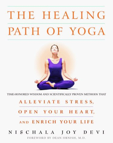 The Healing Path of Yoga: Time-Honored Wisdom and Scientifically Proven Methods That Alleviate Stress, Open Your Heart, and Enrich Your Life by Nischala Joy Devi (2000-06-06)