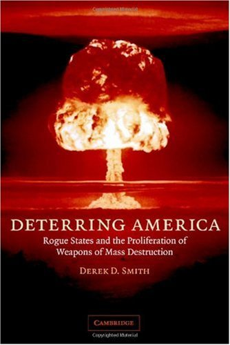 Deterring America: Rogue States and the Proliferation of Weapons of Mass Destruction by Derek D. Smith (2006-06-12)