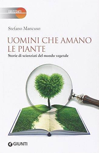 Uomini che amano le piante. Storie di scienziati del mondo vegetale (Orizzonti)