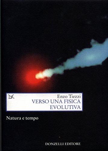 Verso una fisica evolutiva. Natura e tempo (Saggi. Scienza e filosofia) por Enzo Tiezzi