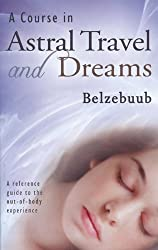 A Course in Astral Travel and Dreams
