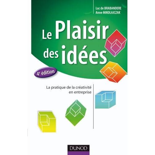 Le plaisir des idées - 4e éd. - La pratique de la créativité en entreprise