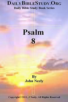 Psalm 8 (Daily Bible Study – Psalms) (English Edition) par [Neely, John]