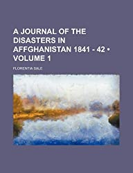 A Journal of the Disasters in Affghanistan 1841 - 42 (Volume 1 )