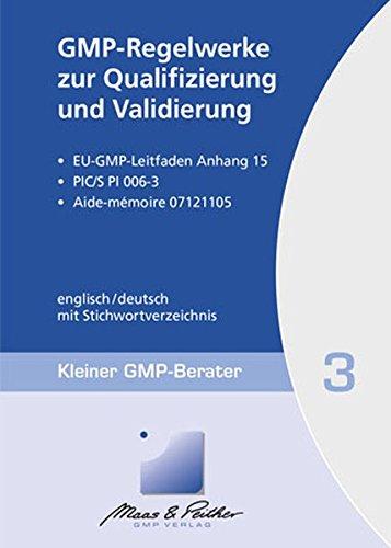 GMP-Regelwerke zur Qualifizierung und Validierung: Kleiner GMP-Berater Band 3