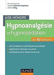 Aide-mémoire - Hypnoanalgésie et hypnosédation - en 43 notions